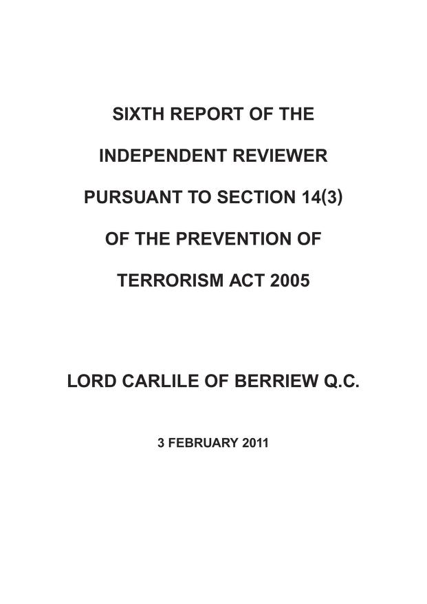 Home Office - Sixth report of the Independent Reviewer pursuant to section 14(3) of the Prevention of Terrorism Act 2005: Lord Carlile of Berriew Q.C.