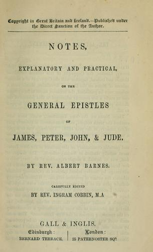 Notes, explanatory and practical, on the general Epistles of James, Peter, John, & Jude