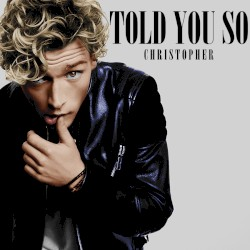 Christopher - Told You So