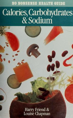 Calories Carbohydrates and Sodium (No Nonsense Health Guides) by Harry Friend, Louise Chapman