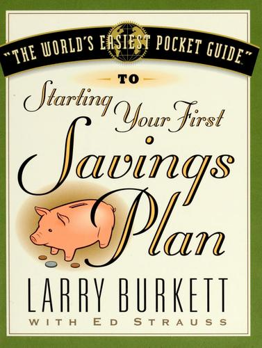 World's Easiest Guide To Starting Your First Savings Plan by Larry Burkett, Ed Strauss