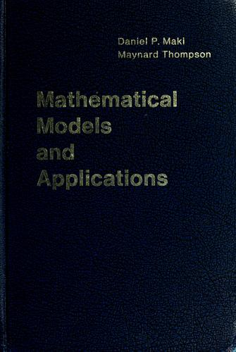 Mathematical models and applications by Daniel P. Maki