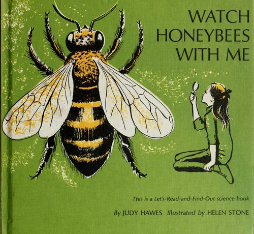 Watch honeybees with me. by Judy Hawes