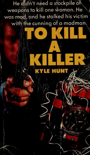 To kill a killer by Kyle Hunt