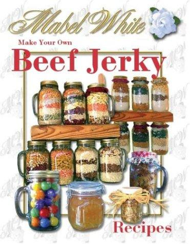 Make Your Own Beef Jerky by Deborah R. Dolen